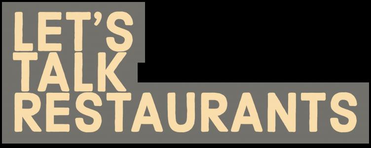 Let's Talk Restaurants